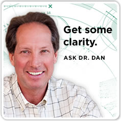 Get some clarity.  Ask Dr. Dan