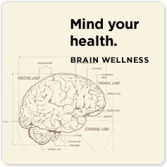 Mind your health.  Brain Wellness